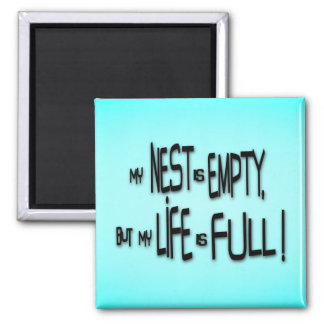My Nest Is Empty, But My Life Is Full! Magnet