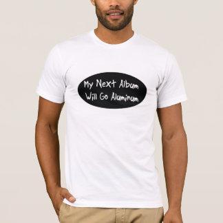 My next album will go aluminum T-Shirt