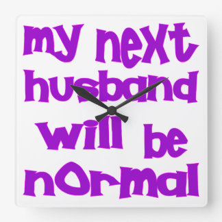 My Next Husband Will Be Normal Wall Clock