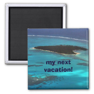 my next vacation! magnet
