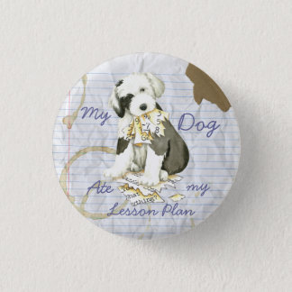 My Old English Sheepdog Ate my Lesson Plan 1 Inch Round Button