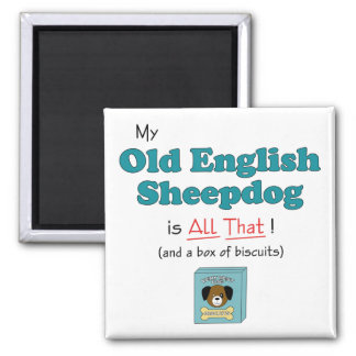 My Old English Sheepdog is All That! Square Magnet