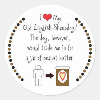 My Old English Sheepdog Loves Peanut Butter Round Sticker