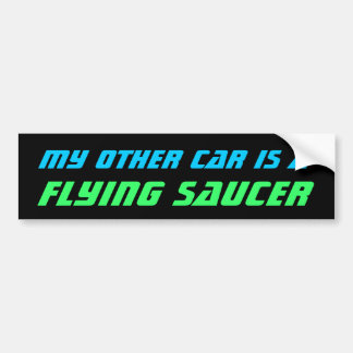 MY OTHER CAR - FLYING SAUCER bumper sticker