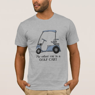 """My other car is a golf cart"" T-Shirt"
