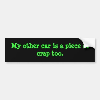 My other car is a piece of crap too. bumper sticker