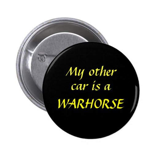 My other car is a WARHORSE Buttons