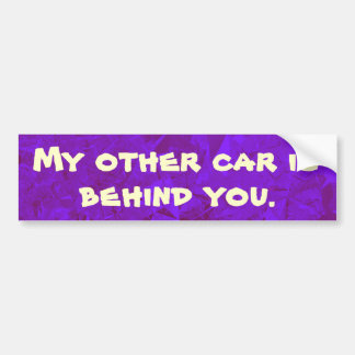 My other car is behind you. bumper sticker
