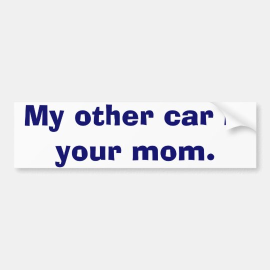 My Other Car Is Your Mom Bumper Sticker