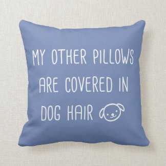 My Other Pillows Are Covered In Dog Hair Funny