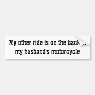 My other ride... back of my husband's motorcycle bumper sticker
