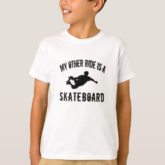 My other ride is a skateboard T-Shirt