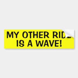 MY OTHER RIDE IS A WAVE! BUMPER STICKER