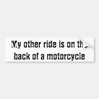 My other ride is on the back of a motorcycle bumper sticker
