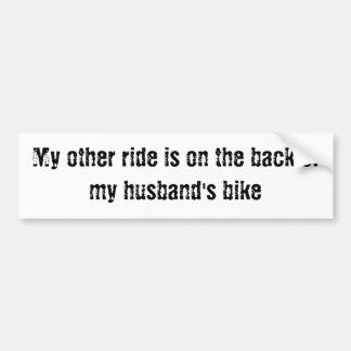 My other ride is on the back of my husband's bike bumper sticker