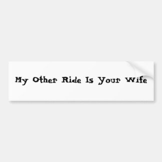 My Other Ride Is Your Wife Bumper Sticker