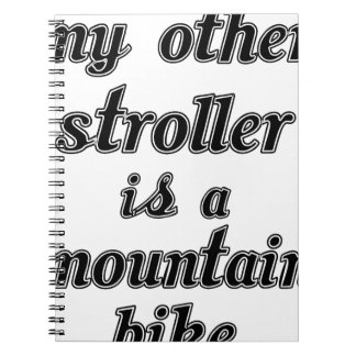 My Other Stroller Is A Mountain Bike Note Books