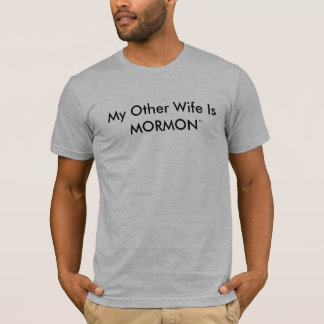 My Other Wife Is MORMON ™ - Customized T-Shirt