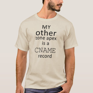 My other zone apex is a CNAME record T-Shirt