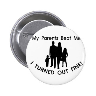 My Parents Beat Me I Turned Out Fine 2 Inch Round Button