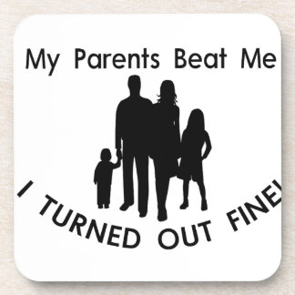 My Parents Beat Me I Turned Out Fine Coaster