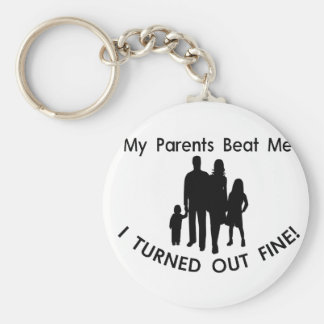 My Parents Beat Me I Turned Out Fine Keychain