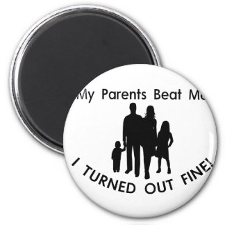 My Parents Beat Me I Turned Out Fine Magnet