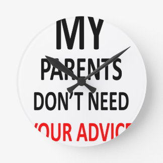 My Parents Don't Need Your Advice Round Clock