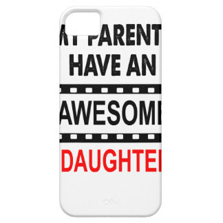 My Parents Have An Awesome Daughter iPhone 5 Covers
