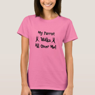 My parrot walks all over me T Shirt