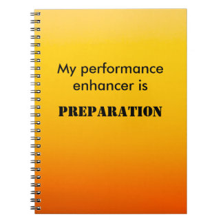 My Performance Enhancer is Preparation Note Books