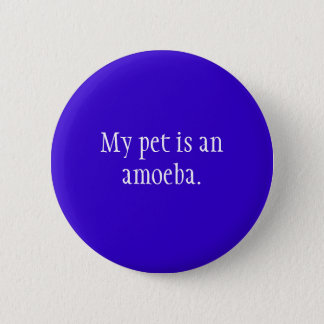 My pet is an amoeba. 2 inch round button
