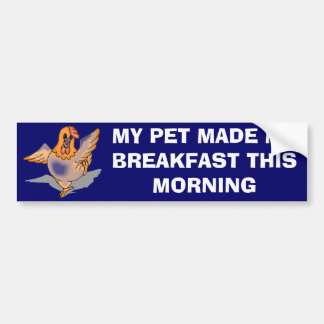 My Pet Made Me Breakfast Bumper Sticker