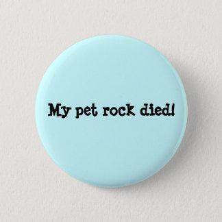 My pet rock died! 2 inch round button