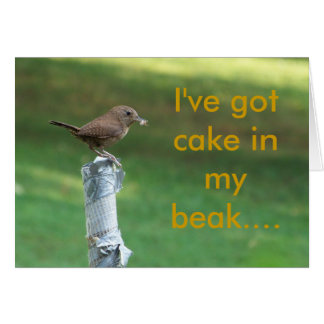 my pet wren, I've got cake in my beak.... Card