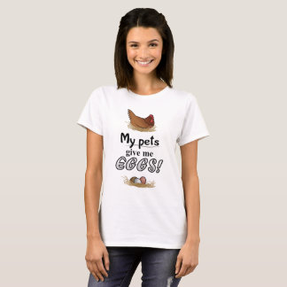My Pets Give Me Eggs T-Shirt