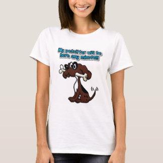 My Petsitter Will Be Here Any Minute! T-Shirt