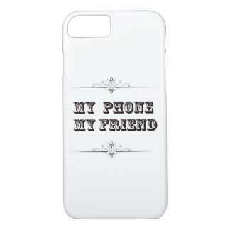 My Phone my friend phone case