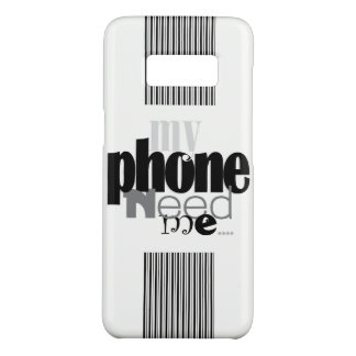 My Phone Need Me! in B&W Case-Mate Samsung Galaxy S8 Case