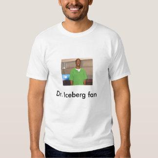 My pic, Dr. Iceberg fan Tshirts