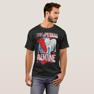 My Pit Bull Is My Valentine Funny Dog Distressed T T-Shirt