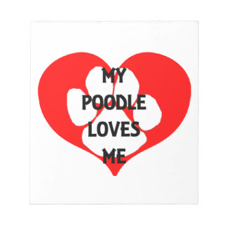 my poodle loves me notepad