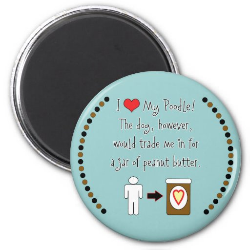 My Poodle Loves Peanut Butter Refrigerator Magnets
