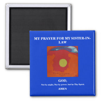 MY PRAYER FOR MY SISTER-IN-LAW SQUARE MAGNET