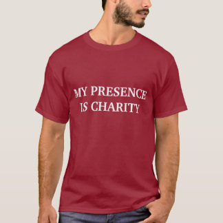 My Presence Is Charity T-shirt