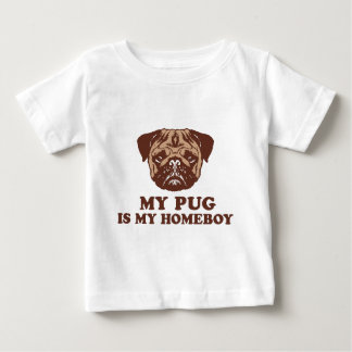 My Pug is my Homeboy Baby T-Shirt