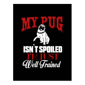 My Pug Isn't Spoiled I M well Trained Cartoon Pug Postcard