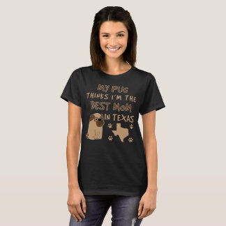 MY PUG THINKS IM THE BEST MOM IN TEXAS T-Shirt