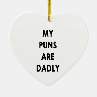 My Puns Are Dadly Ceramic Ornament