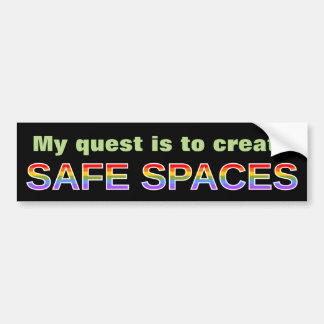My quest is to create SAFE SPACES Bumper Sticker